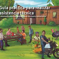 Guía práctica para realizar asistencia técnica a sistemas productivos agroecológicos familiares y comunitarios