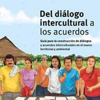 Guía para la construcción de diálogos y acuerdos interculturales en el marco territorial y ambiental