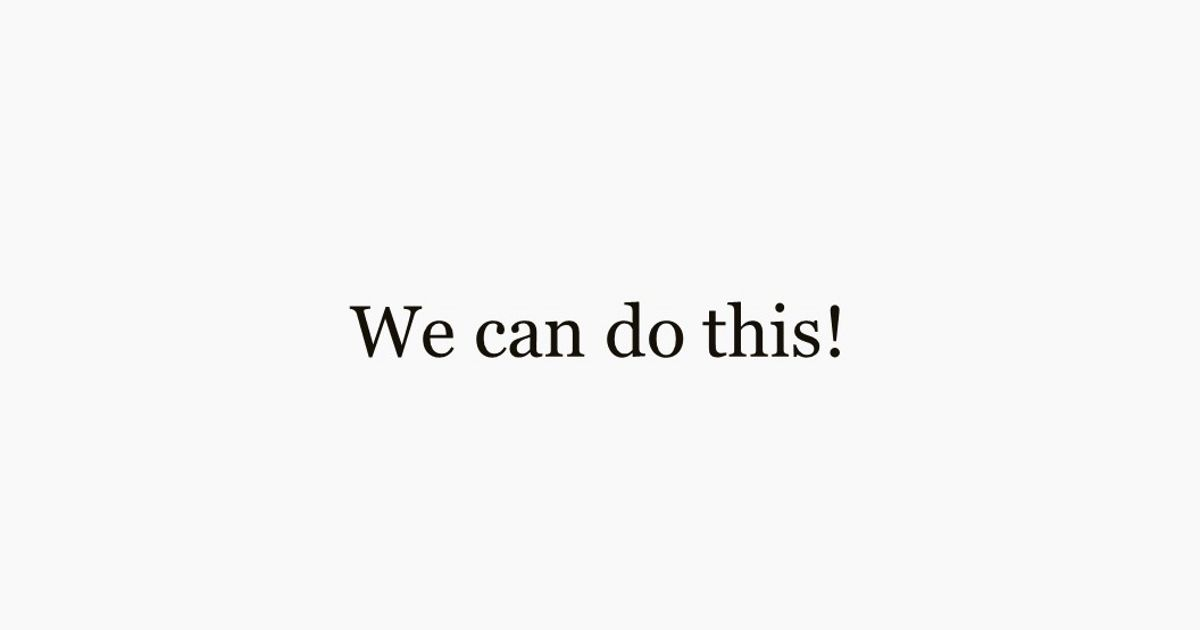 "text that says ""We can do this!"""