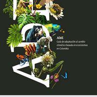 Guía para desarrollar este enfoque aplicado al contexto Colombiano. Publicada en alianza con el Ministerio de Ambiente y Desarrollo Sostenible, WWF, GIZ e Ideam.